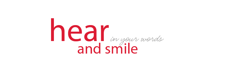 hear and smile – in your words