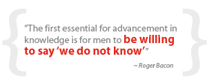 """The first essential for advancement in knowledge is for men to be willing to say 'we do not know'"""