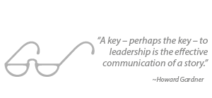 """""""A key – perhaps the key – to  leadership is the effective communication of a story."""""""
