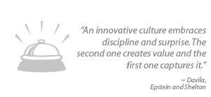 """An innovative culture embraces discipline and surprise. The second one creates value and the first one captures it."""